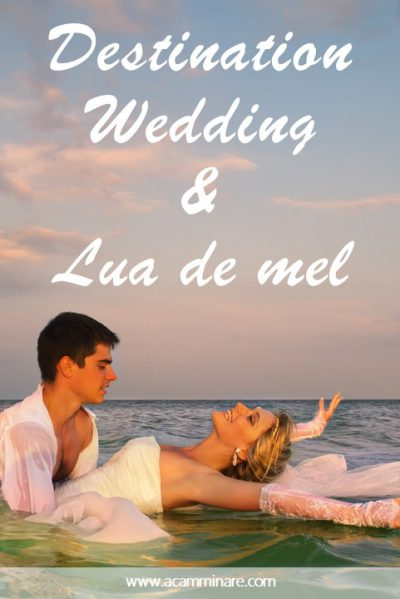 Destination Wedding e Lua de Mel, A Camminare Blog de Viagem by Adriana Lage